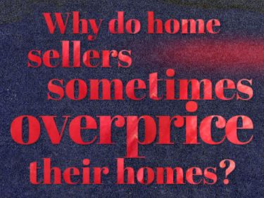 Why do home sellers sometimes overprice their homes?