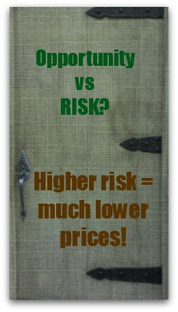 Opportunity vs Risk - Higher Risk = Much Lower Prices!