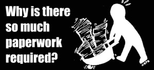Why is there so much paperwork required?