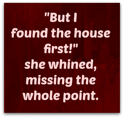 But I found the house first