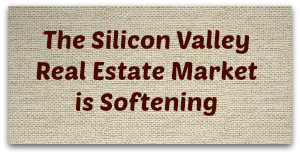 The Silicon Valley Real Estate Market is Softening