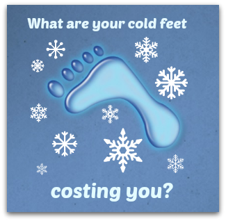 What are your cold feet costing you?