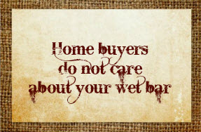 Home buyers do not care about your wet bar