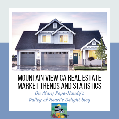 Mountain View CA real estate market trends and statistics on Mary Pope-Handy's Valley of Heart's Delight blog