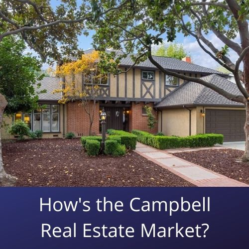 Tudor style house on graphic that says - How's the Campbell real estate market?